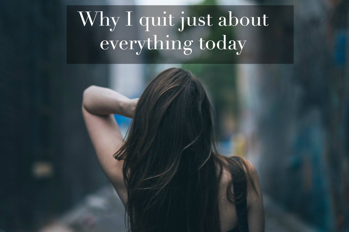 why I quit everything