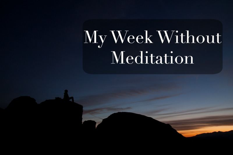 my week without meditation