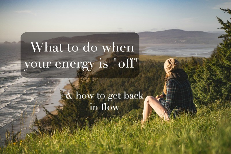 what to do when your energy is off and how to get back in flow