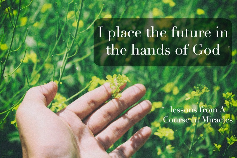 i place the future in the hands of God Marianne Williamson